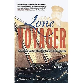 Lone Voyager: The Extraordinary Adventures Of Howard Blackburn Hero Fisherman Of Gloucester
