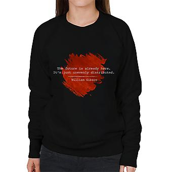 The Future Is Already Here William Gibson Quote Women's Sweatshirt