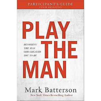 Play the Man Participant's Guide by Mark Batterson - 9780801075636 Bo