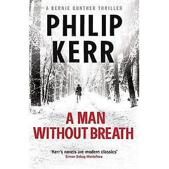 A Man Without Breath - 9 - Bernie Gunther Mystery  by Philip Kerr - 978