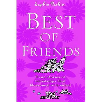 Best of Friends - True Stories of Friendships That Blossomed or Bombed