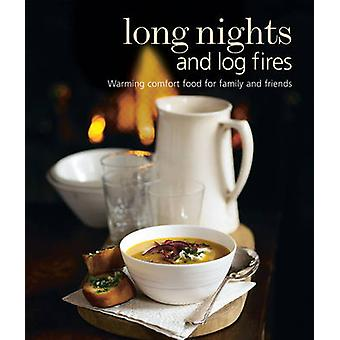 Long Nights and Log Fires - Warming Comfort Food for Family and Friend