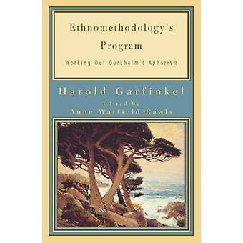 Ethnomethodology's Program - Working Out Durkheim's Aphorism by Harold