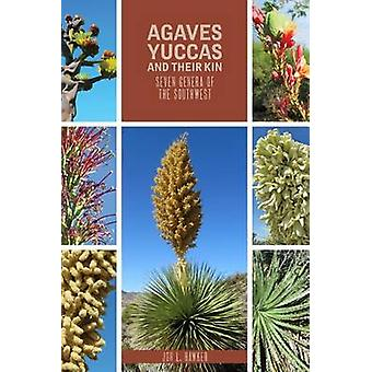 Agaves - Yuccas - and Their Kin - Seven Genera of the Southwest by Jon