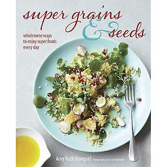 Super Grains and Seeds: Wholesome ways to enjoy super health-giving foods packed with vitamins, dietary fibre...