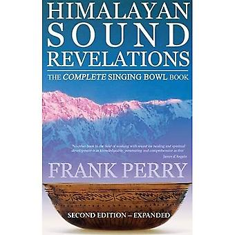Himalayan Sound Revelations, Second Edition: The Complete Singing Bowl Book