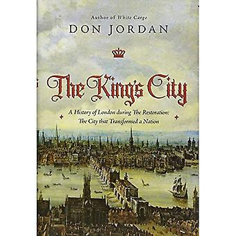 The King's City: A History� of London During the Restoration: The City That Transformed a Nation