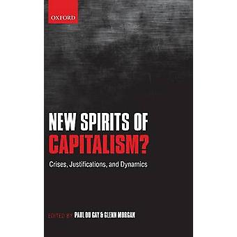 New Spirits of Capitalism Crises Justifications and Dynamics by Du Gay & Paul