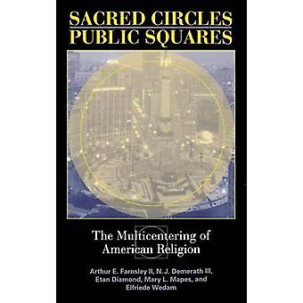 Sacred Circles Public Squares The Multicentering of American Religion by Farnsley & Arthur E. II