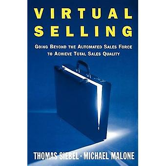 Virtual Selling Going Beyond the Automated Sales Force to Achieve Total Sales Quality by Siebel & Thomas