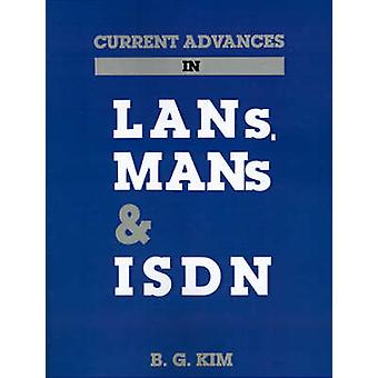 Current Advances in LANs Mans and ISDN by Kim & B. G.