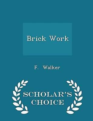 Brick Work  Scholars Choice Edition by Walker & F.
