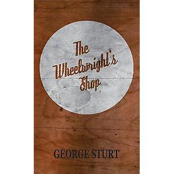 The Wheelwrights Shop by Sturt & George