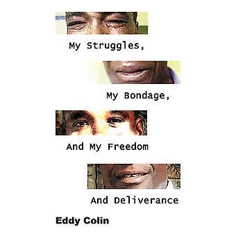 Mijn strijd mijn Bondage en mijn vrijheid en bevrijding door Colin & Eddy