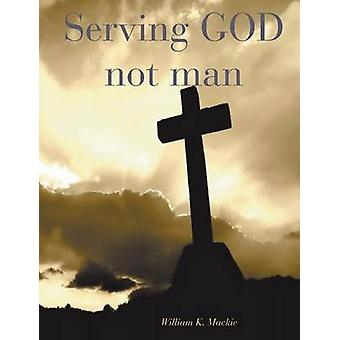 Serving GOD not man by Mackie & William K.