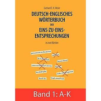 Deutschenglisches Wrterbuch der EinszueinsEntsprechungen in zwei Bnden by Meier & Gerhard E.H.