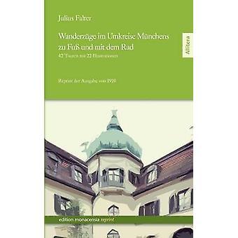 Wanderzge im Umkreise Mnchens zu Fu und mit dem Rad by Falter & Julius