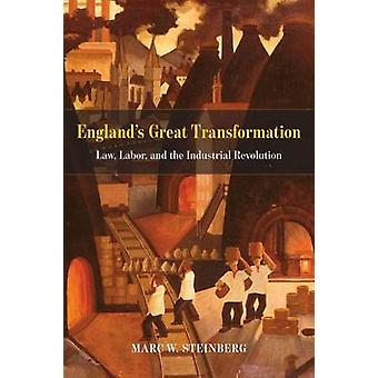 England's Great Transformation - Law - Labor - and the Industrial Revo