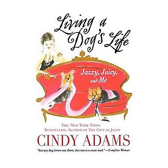 Living a Dog's Life - Jazzy - Juicy - and Me by Cindy Adams - 97803123