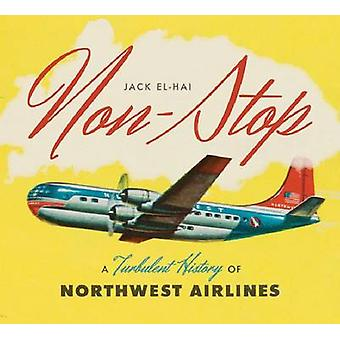 Non-Stop - A Turbulent History of Northwest Airlines by Jack El-Hai -