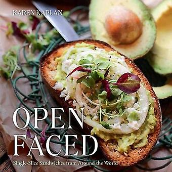 Open Faced - Single-Slice Sandwiches from Around the World by Karen Ka