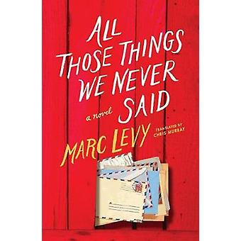 All Those Things We Never Said (UK Edition) by Marc Levy - 9781542045