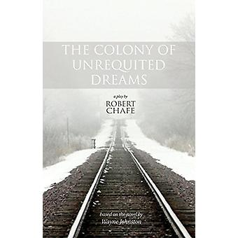The Colony of Unrequited Dreams by Robert Chafe - 9781770915763 Book