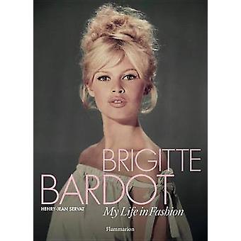 Brigitte Bardot - My Life in Fashion by Henry-Jean Servat - Brigitte B