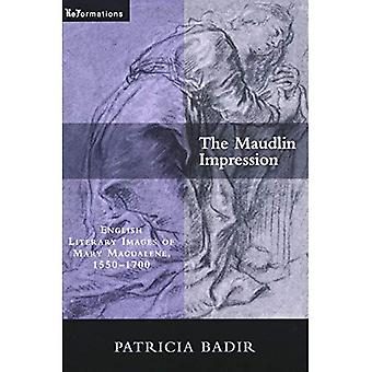 The Maudlin Impression: English Literary Images of Mary Magdalene, 1550-1700 (ReFormations: Medieval and Early Modern)