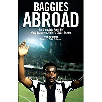 Baggies Abroad: The Complete Record of West Bromwich Albion's Global Travels