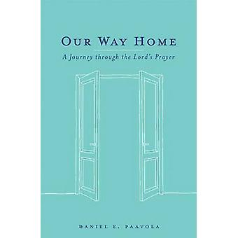 Our Way Home - A Journey Through the Lord's Prayer by Daniel Paavola -
