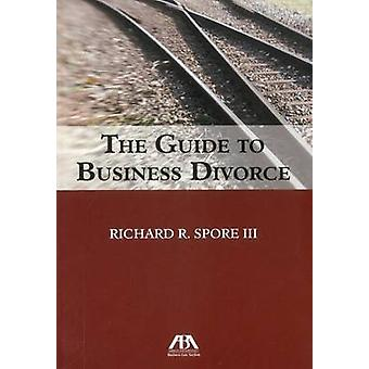 The Guide to Business Divorce by Richard R Spore - 9781616328726 Book