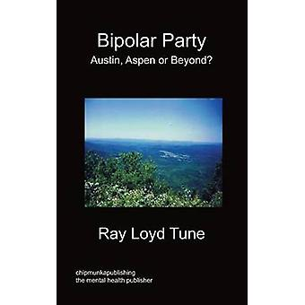 Bipolar Party  Austin Aspen or Beyond by Tune & Ray Loyd