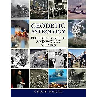 Geodetic Astrology For Relocating and World Affairs by McRae & Chris