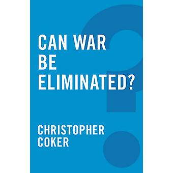 Can War be Eliminated? by Christopher Coker - 9780745679235 Book