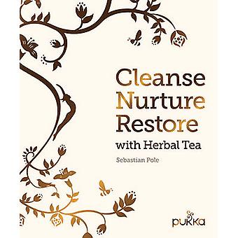 Cleanse - Nurture - Restore with Herbal Tea - Make Your Own Healthy He