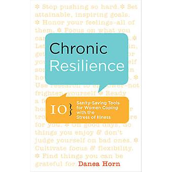 Chronic Resilience - 10 Sanity-Saving Tools for Women Coping with the