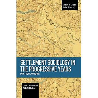 Settlement Sociology in Progressive Years - Faith - Science - and Refo
