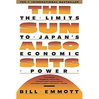 Sun Also Sets Limits to Japans Economic Power by Emmott & Bill