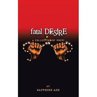 Fatal Desire A Collection of Poems by Sapphire Ash