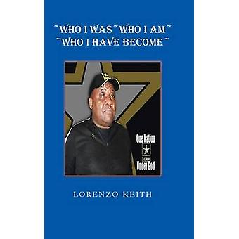 Who I Was Who I Am Who I Have Become by Keith & Lorenzo