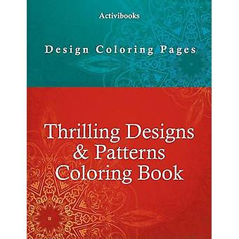 Thrilling Designs  Patterns Coloring Book  Design Coloring Pages by Activibooks