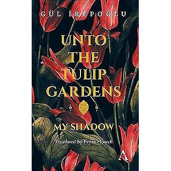Unto the Tulip Gardens My Shadow by Irepoglu & Gl