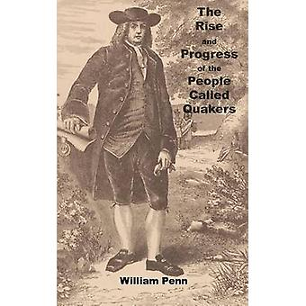 The Rise and progress of the people called Quakers by Penn & William