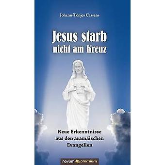 Jesus starb nicht am Kreuz by JohannTnjes Cassens