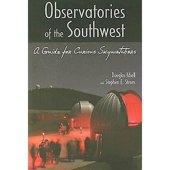 Observatories of the Southwest - A Guide for Curious Skywatchers by Do