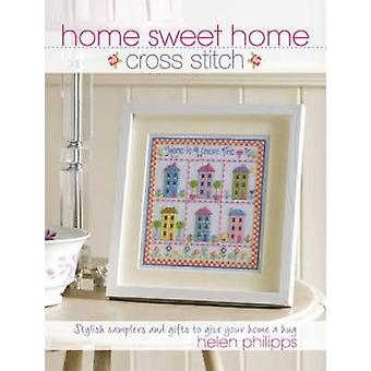 Home Sweet Home Cross Stitch  Stylish Samplers and Gifts to Give Your Home a Hug by Philipps & Helen