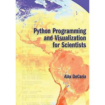 Python Programming and Visualization for Scientists by DeCaria & Alex J.