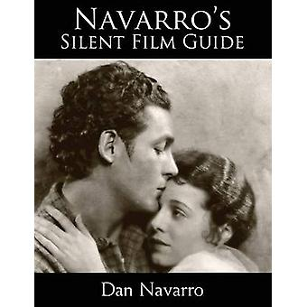 Navarros Silent Film Guide A Comprehensive Look at American Silent Cinema by Navarro & Dan