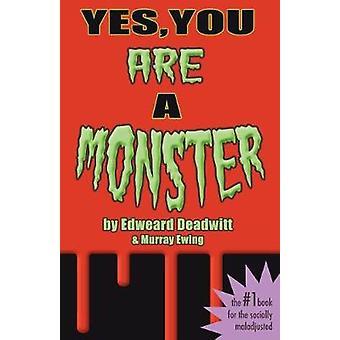 Yes You ARE A Monster by Deadwitt & Edweard